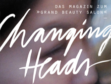 Changing Heads – Magazin zum Grand Beauty Salon
